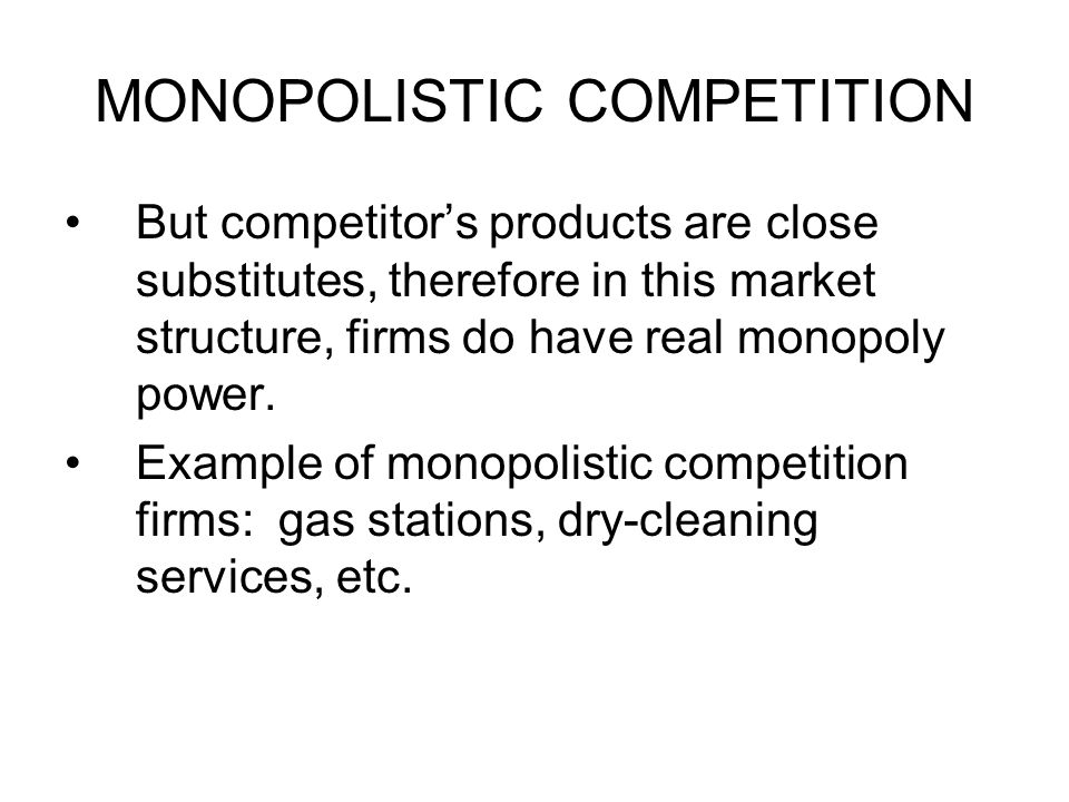 MONOPOLISTIC COMPETITOR'S DEMAND CURVE Due to the presence of substitutes for monopolistic firm's products, but not perfect substitutes Demand curve is downward sloping.