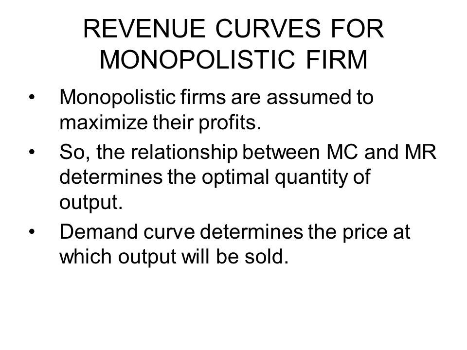REVENUE CURVES FOR MONOPOLISTIC FIRM Because product differentiation, a monopolistic firm could alter the price of its product to affect the quantity of output sold.