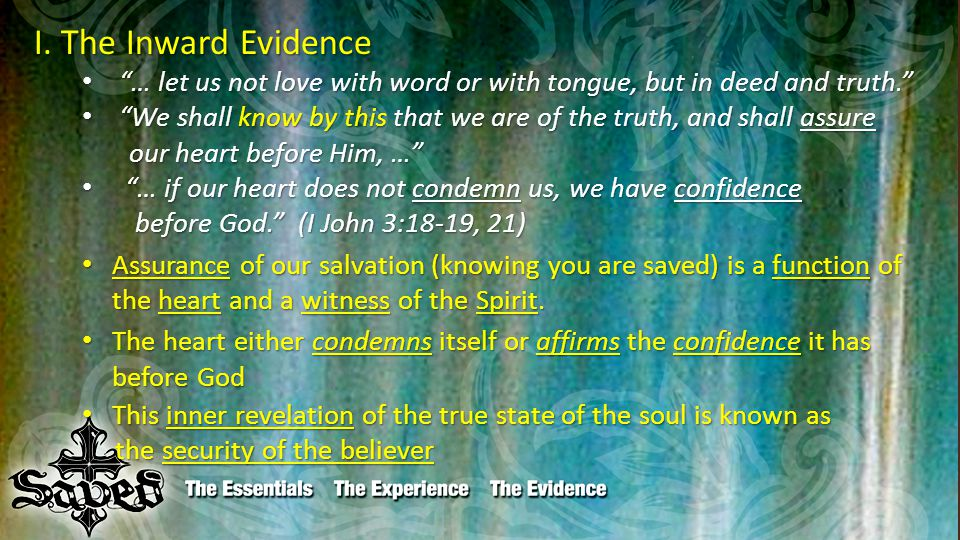 """I. The Inward Evidence """"… let us not love with word or with tongue, but in deed and truth."""" """"… let us not love with word or with tongue, but in deed a"""