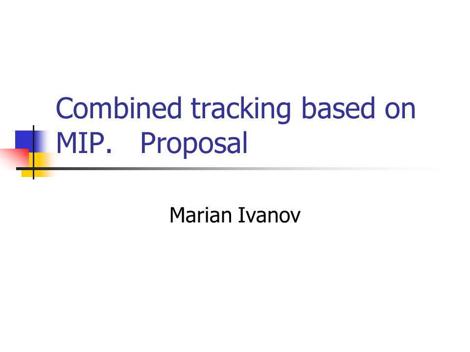 Combined tracking based on MIP. Proposal Marian Ivanov