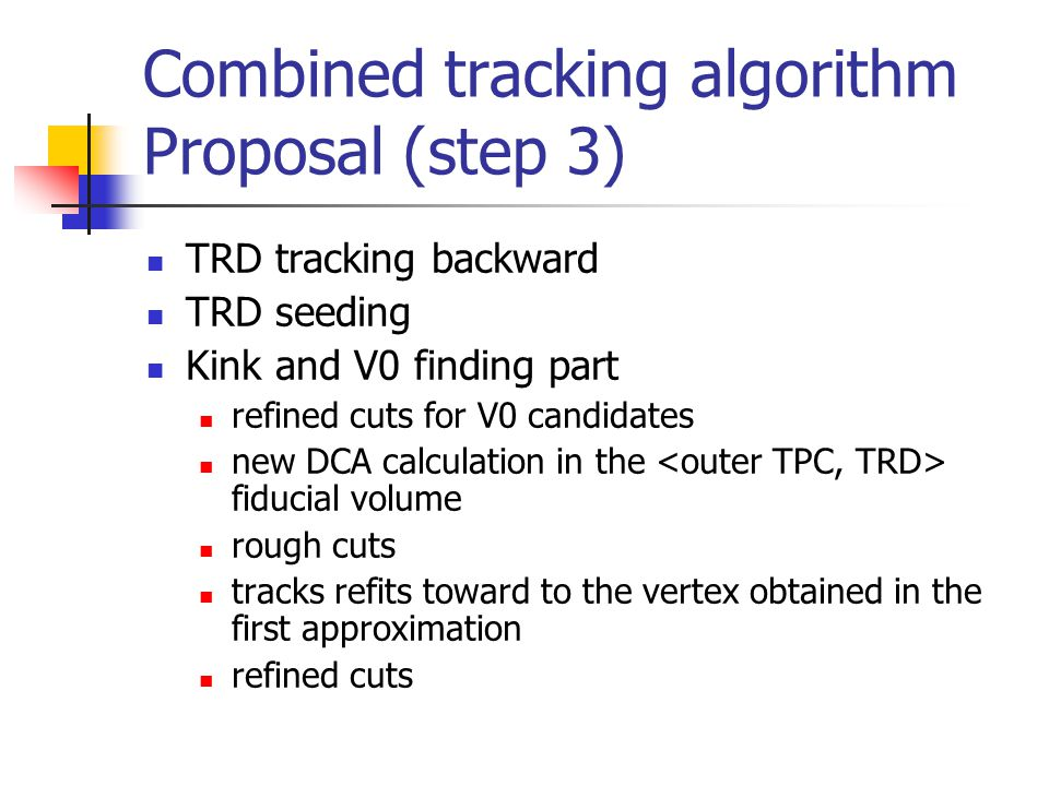 Combined tracking algorithm Proposal (step 3) TRD tracking backward TRD seeding Kink and V0 finding part refined cuts for V0 candidates new DCA calcul
