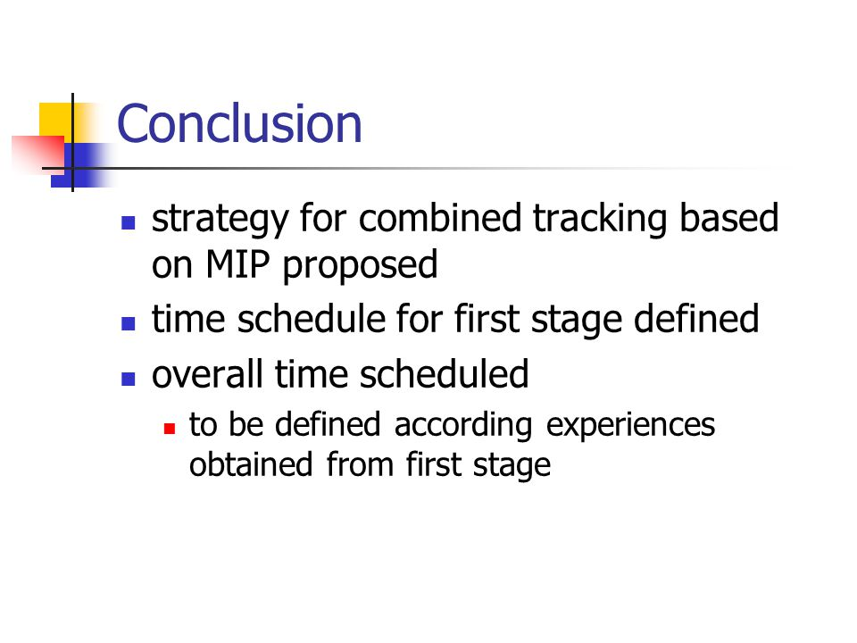 Conclusion strategy for combined tracking based on MIP proposed time schedule for first stage defined overall time scheduled to be defined according experiences obtained from first stage