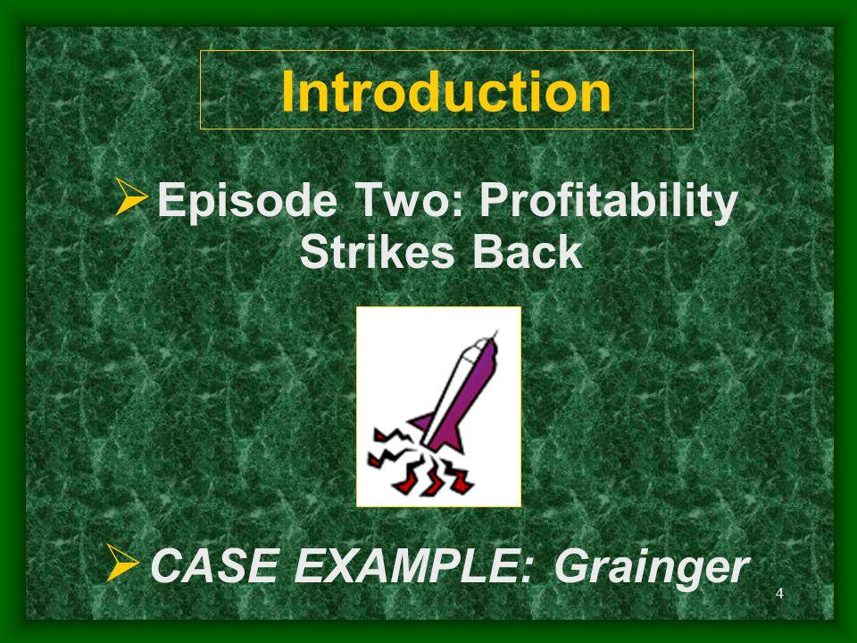 4  Episode Two: Profitability Strikes Back  CASE EXAMPLE: Grainger