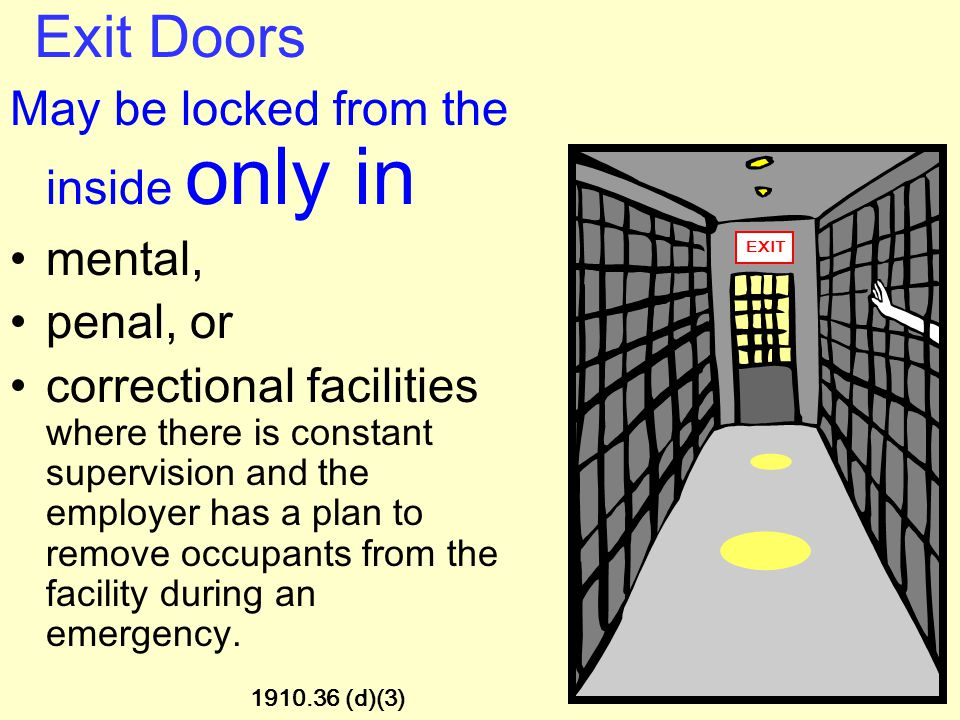 Exit Doors Must Be Unlocked Must be able to open from the inside at all times without keys, tools, or special knowledge Panic bars are permitted Must