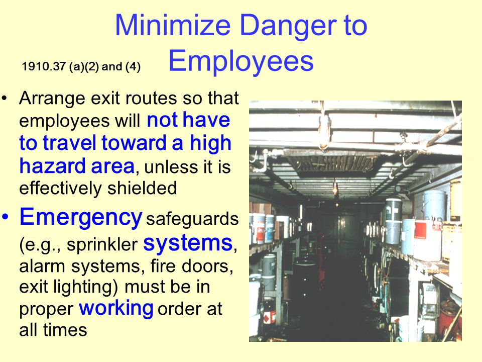Minimize Danger to Employees Exit routes must be free and unobstructed 1910.37 (a)(3)