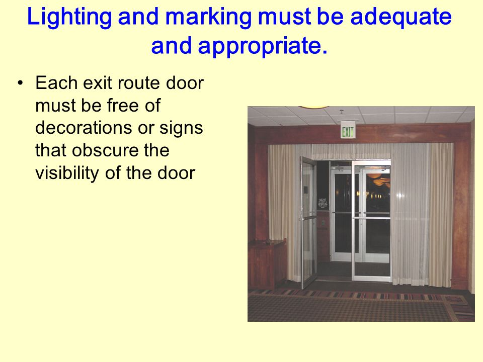"Lighting and marking must be adequate and appropriate. Each exit must be clearly visible and marked with an ""Exit"" sign 1910.37 (b)(1) to (3)"