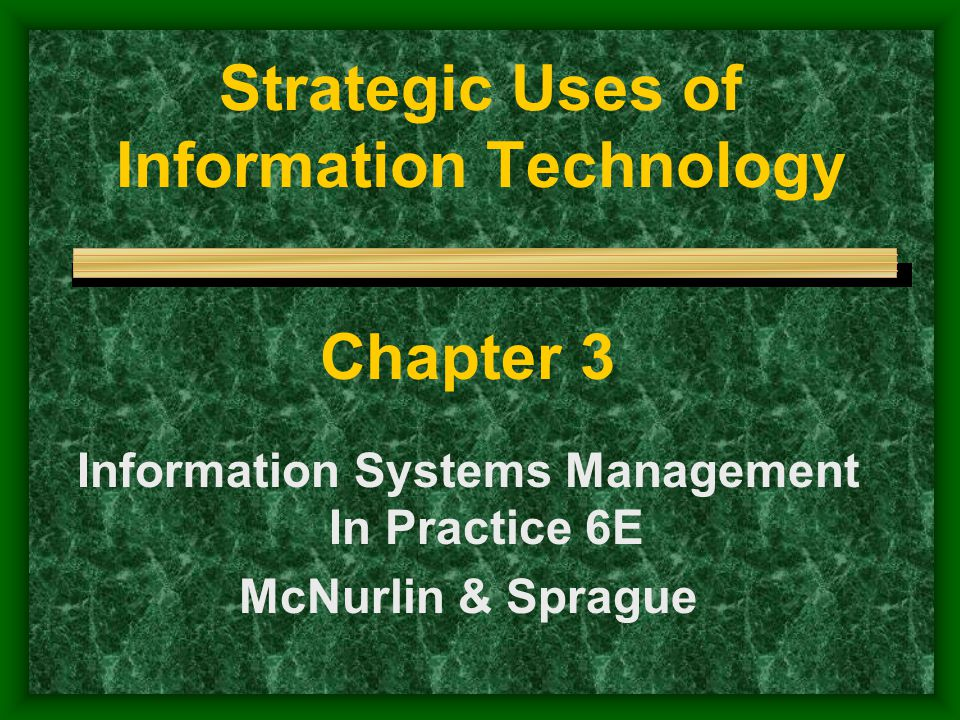 Strategic Uses of Information Technology Chapter 3 Information Systems Management In Practice 6E McNurlin & Sprague