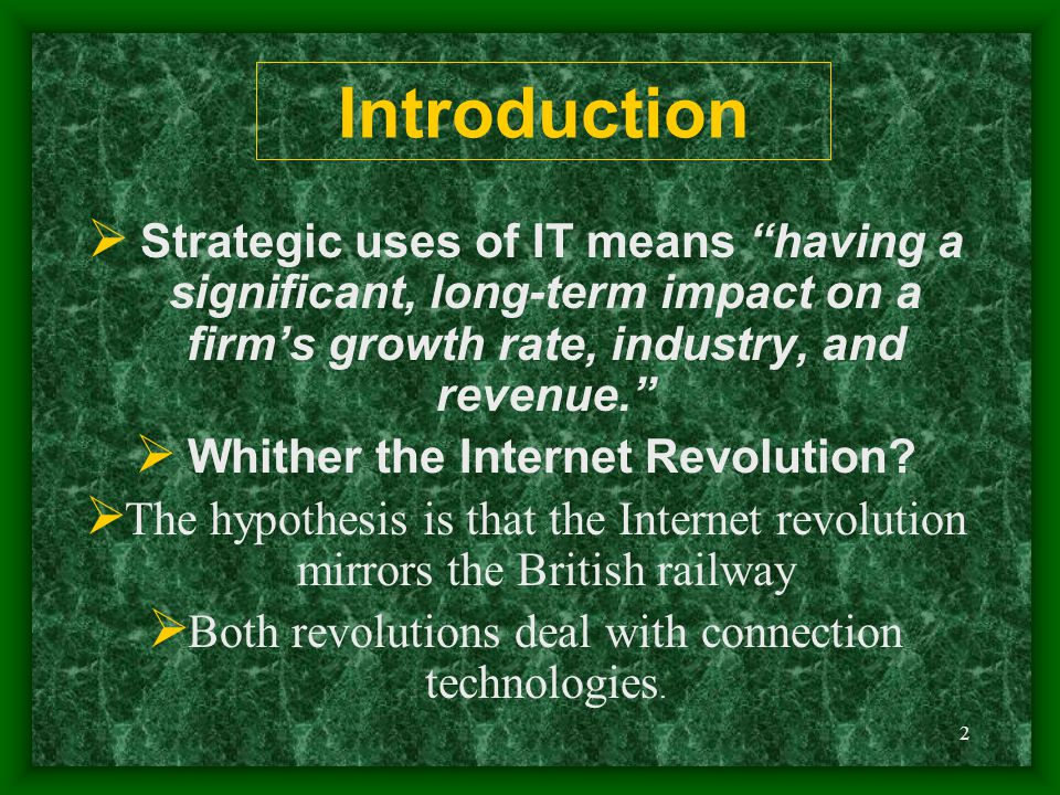 2 Introduction  Strategic uses of IT means having a significant, long-term impact on a firm's growth rate, industry, and revenue.  Whither the Internet Revolution.