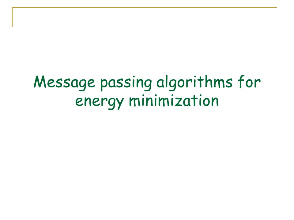 Message passing algorithms for energy minimization