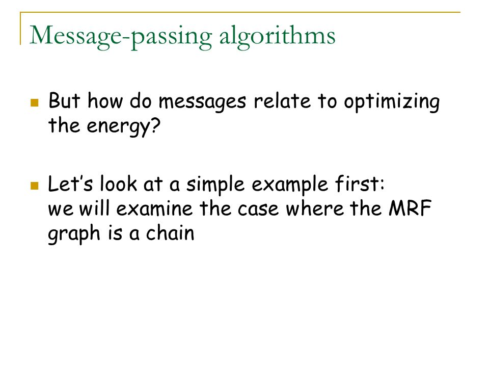 Message-passing algorithms But how do messages relate to optimizing the energy.