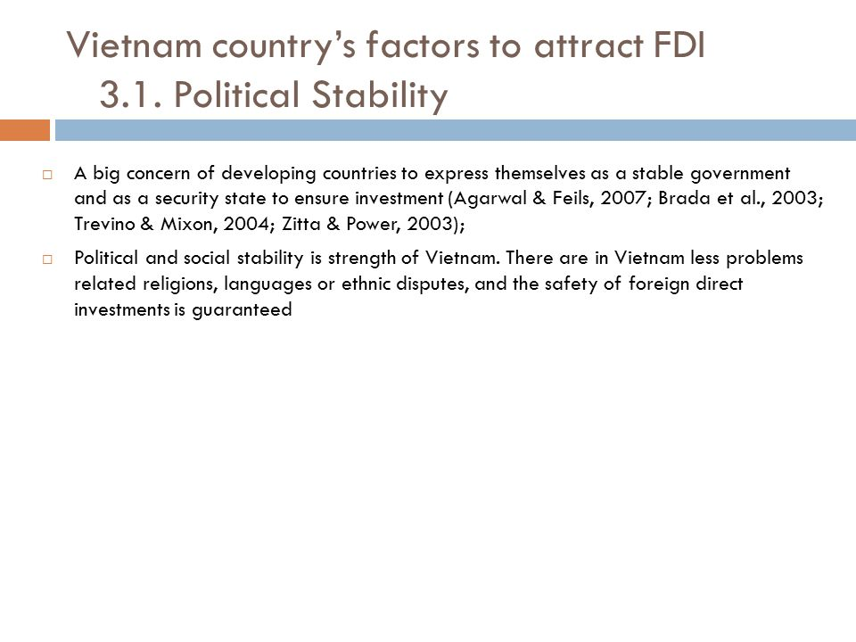 Vietnam country's factors to attract FDI 3.1. Political Stability  A big concern of developing countries to express themselves as a stable government