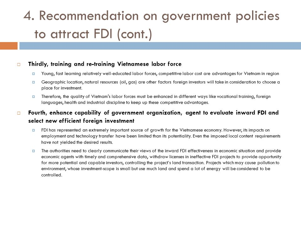 4. Recommendation on government policies to attract FDI (cont.)  Thirdly, training and re-training Vietnamese labor force  Young, fast learning rela