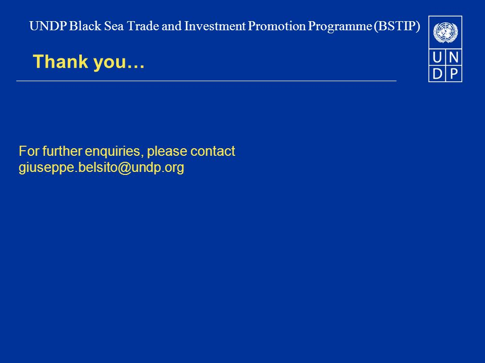 Thank you… For further enquiries, please contact giuseppe.belsito@undp.org UNDP Black Sea Trade and Investment Promotion Programme (BSTIP)