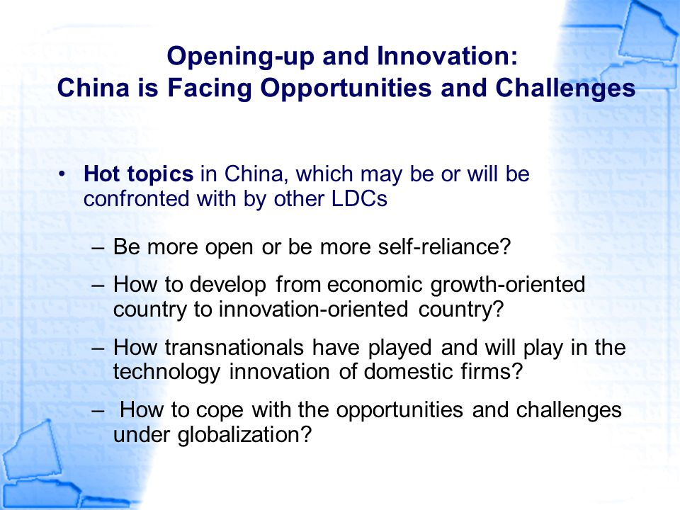Opening-up and Innovation: China is Facing Opportunities and Challenges Hot topics in China, which may be or will be confronted with by other LDCs –Be