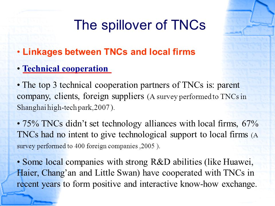 The spillover of TNCs Linkages between TNCs and local firms Technical cooperation The top 3 technical cooperation partners of TNCs is: parent company,