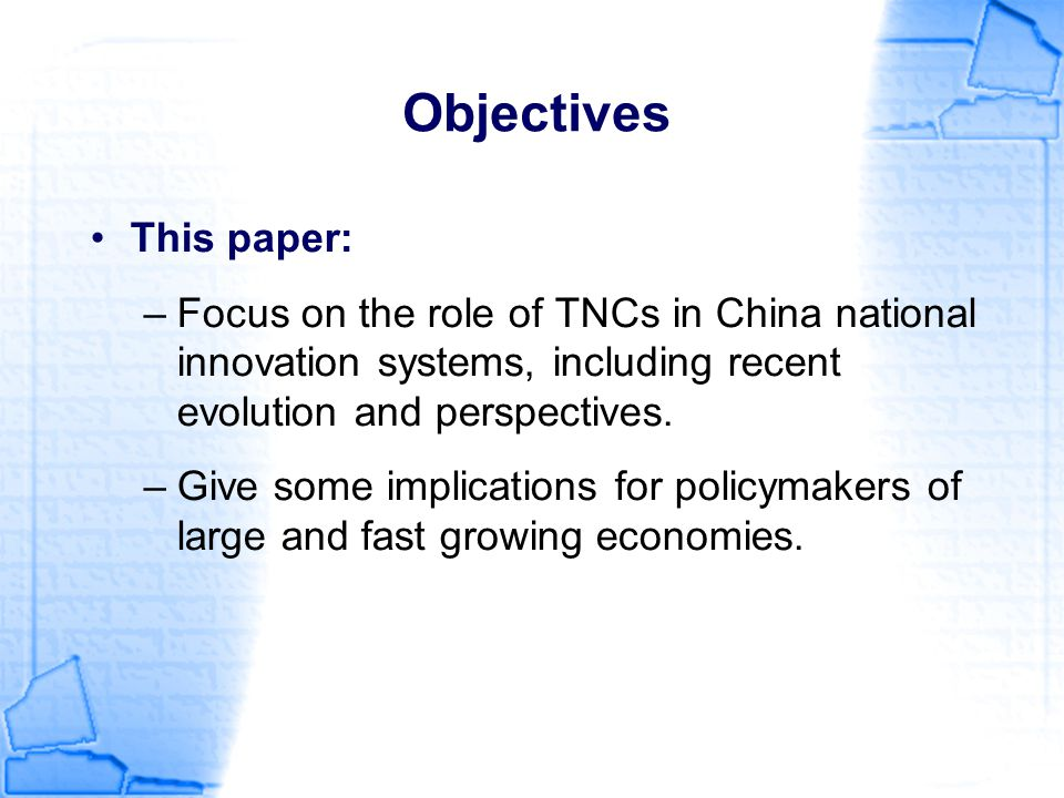 Objectives This paper: –Focus on the role of TNCs in China national innovation systems, including recent evolution and perspectives. –Give some implic