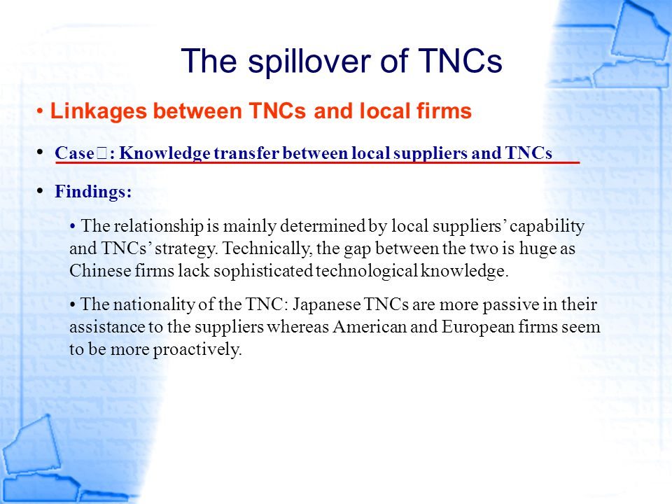 The spillover of TNCs Linkages between TNCs and local firms Case Ⅰ : Knowledge transfer between local suppliers and TNCs Findings: The relationship is