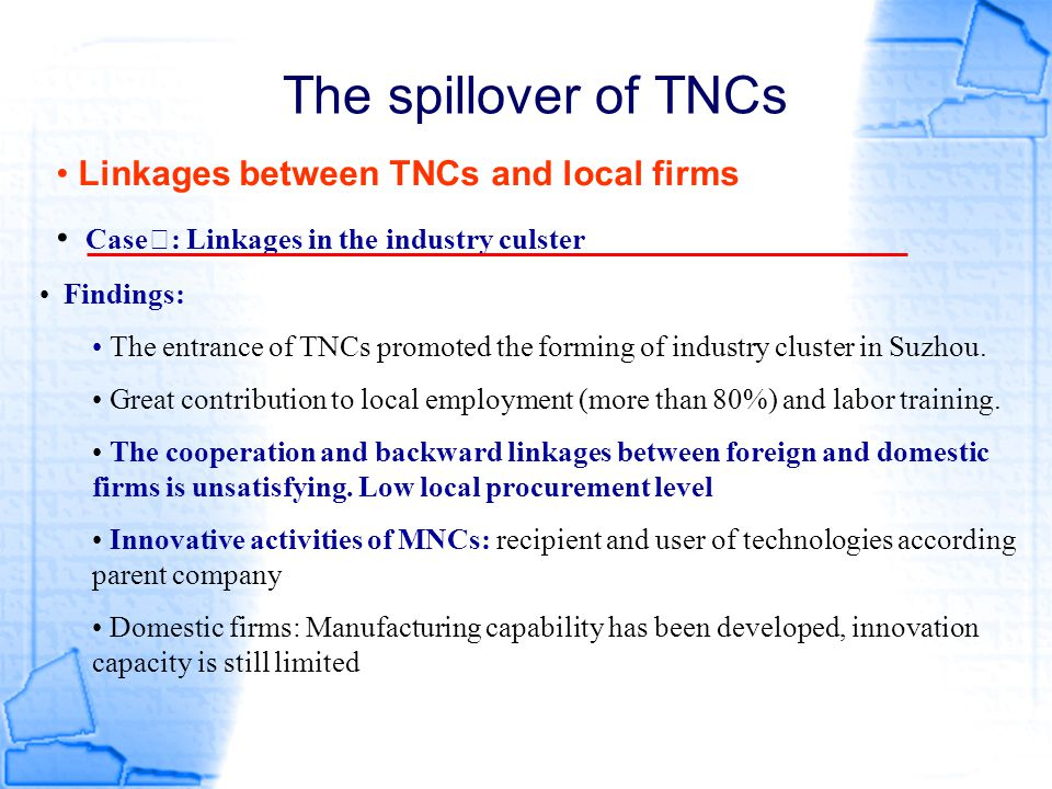 The spillover of TNCs Linkages between TNCs and local firms Case Ⅱ : Linkages in the industry culster Findings: The entrance of TNCs promoted the form