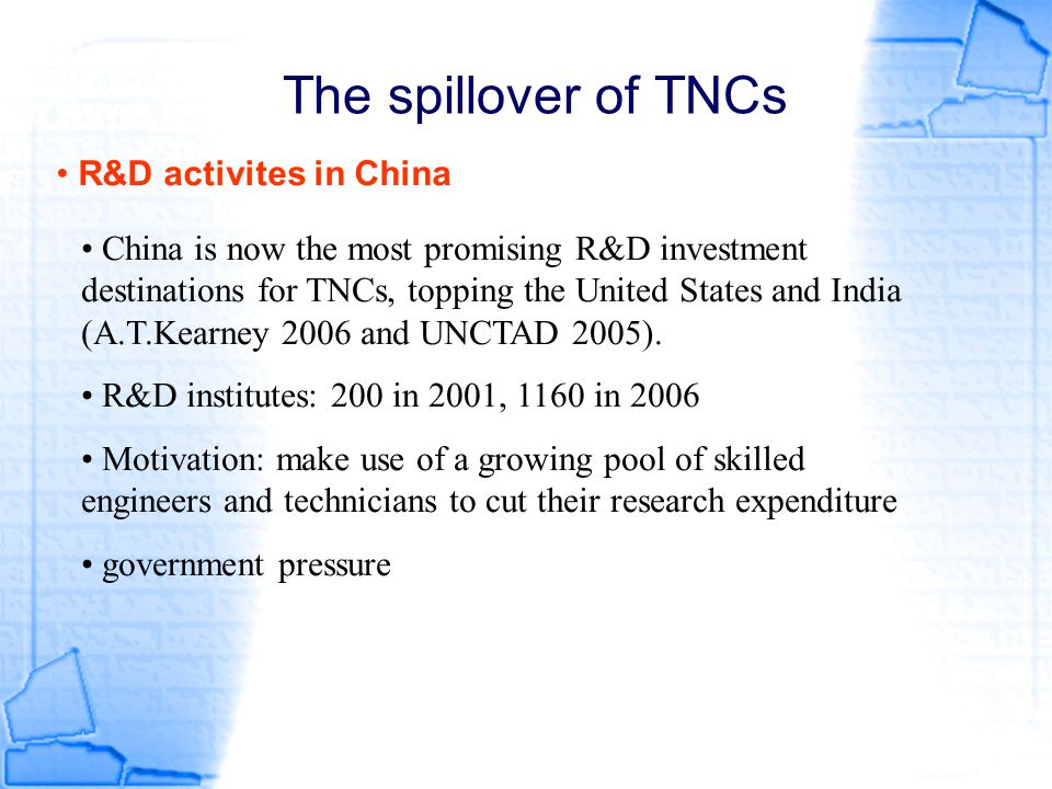 The spillover of TNCs R&D activites in China China is now the most promising R&D investment destinations for TNCs, topping the United States and India