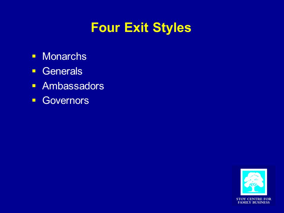 Four Exit Styles  Monarchs  Generals  Ambassadors  Governors