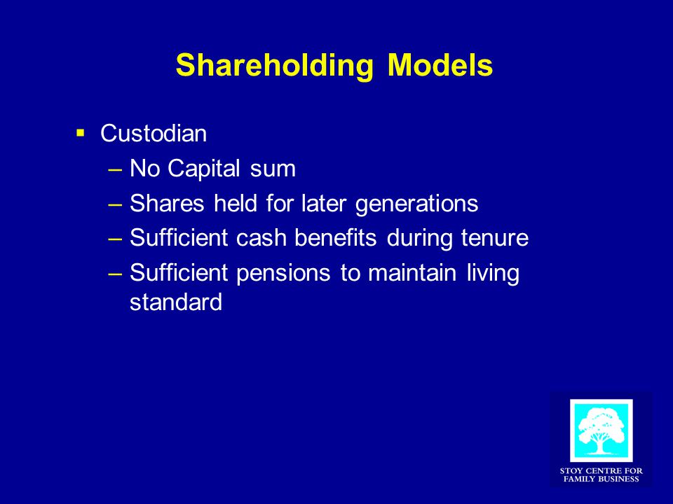 Shareholding Models  Custodian –No Capital sum –Shares held for later generations –Sufficient cash benefits during tenure –Sufficient pensions to maintain living standard