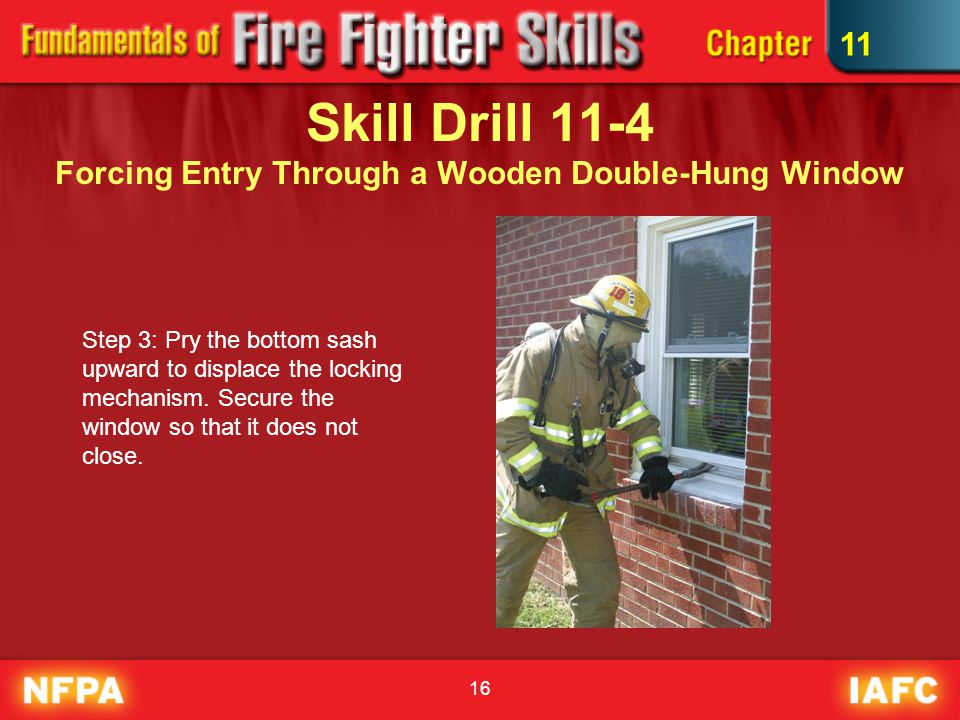 16 Skill Drill 11-4 Forcing Entry Through a Wooden Double-Hung Window Step 3: Pry the bottom sash upward to displace the locking mechanism.
