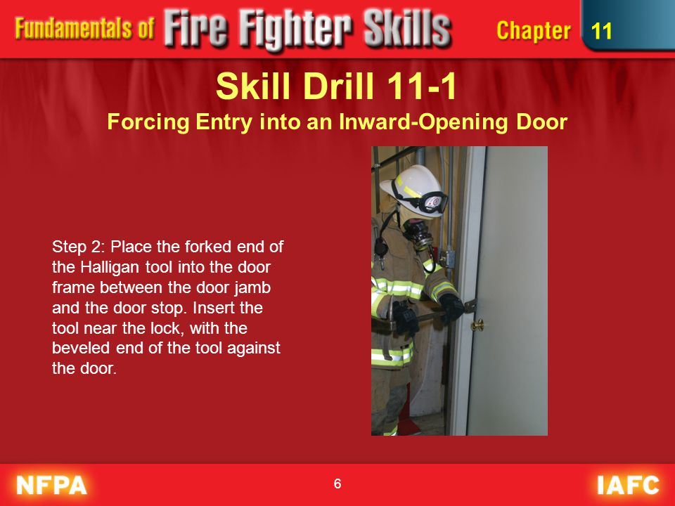 17 Skill Drill 11-5 Forcing Entry Through a Casement Window 1.Size-up the window to check for any safety hazards and locate the locking mechanism.