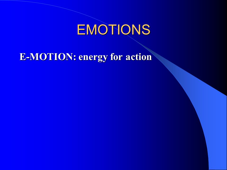 EMOTIONS E-MOTION: energy for action
