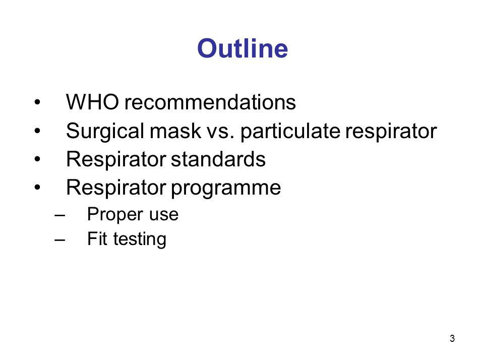 4 WHO recommendations When used with administrative and environmental controls, particulate respirators may provide health care workers (HCW) additional protection from TB Respirators –Must meet or exceed standards –Be properly used –Be part of a training programme