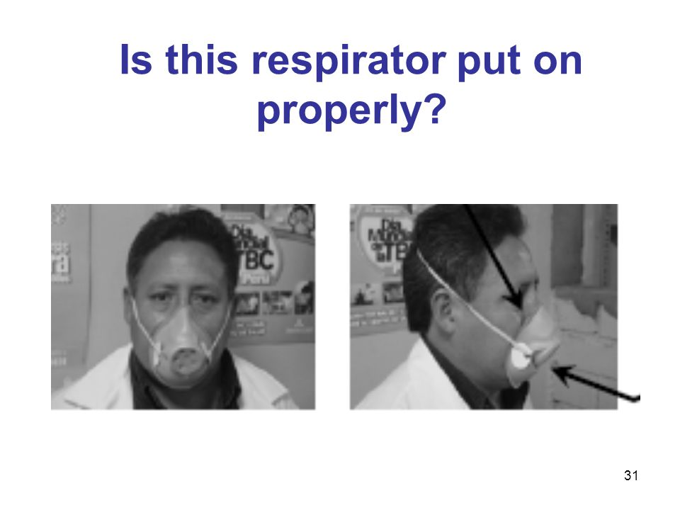 31 Is this respirator put on properly?
