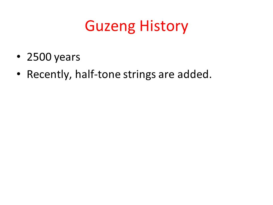Guzeng History 2500 years Recently, half-tone strings are added.