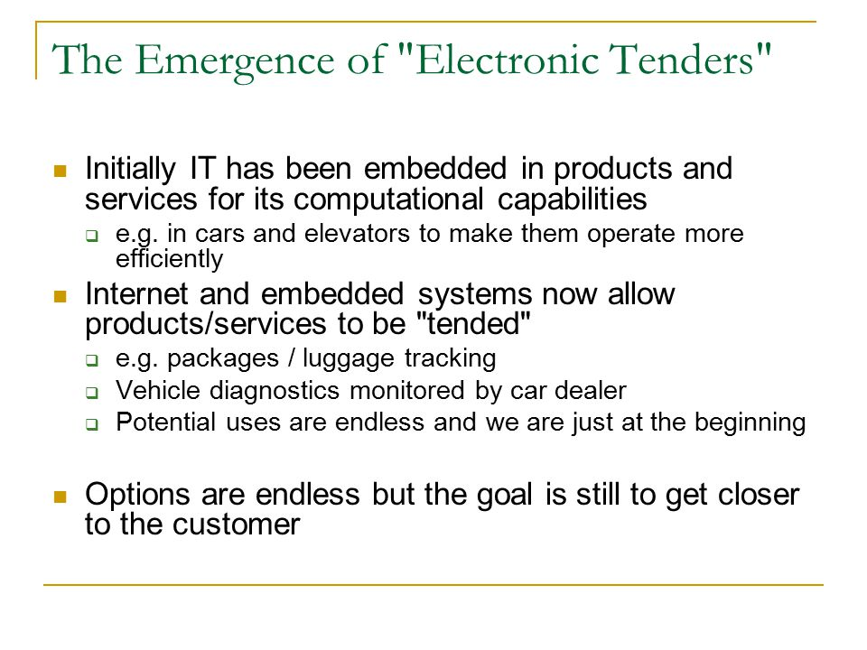 The Emergence of Electronic Tenders Initially IT has been embedded in products and services for its computational capabilities  e.g.