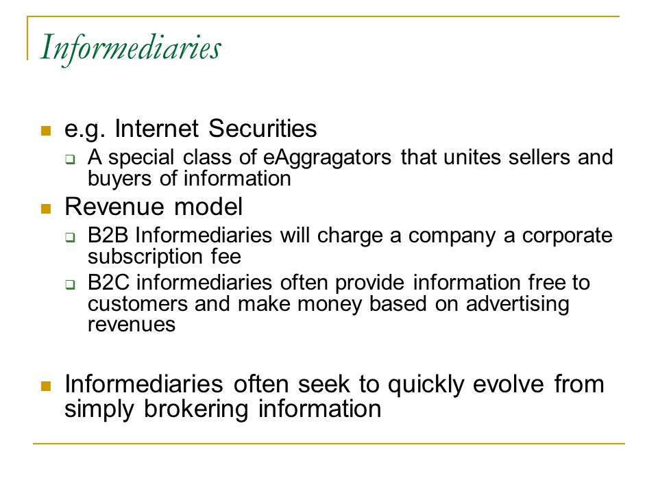 Informediaries e.g. Internet Securities  A special class of eAggragators that unites sellers and buyers of information Revenue model  B2B Informedia