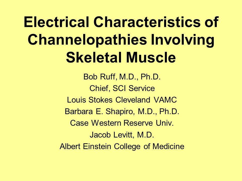 Electrical Characteristics of Channelopathies Involving Skeletal Muscle Bob Ruff, M.D., Ph.D.