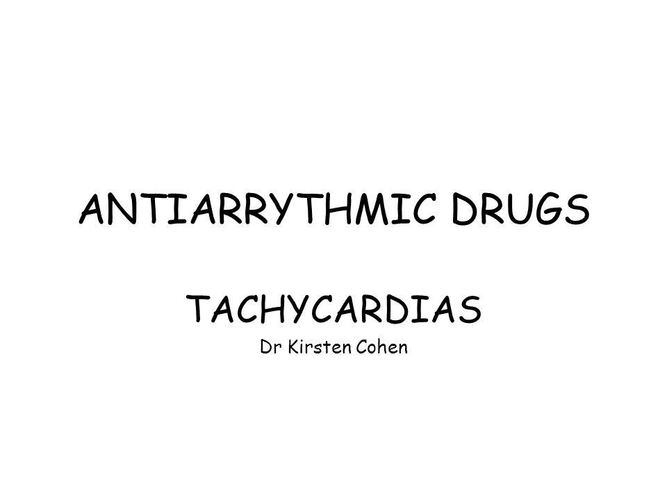 ANTIARRYTHMIC DRUGS TACHYCARDIAS Dr Kirsten Cohen