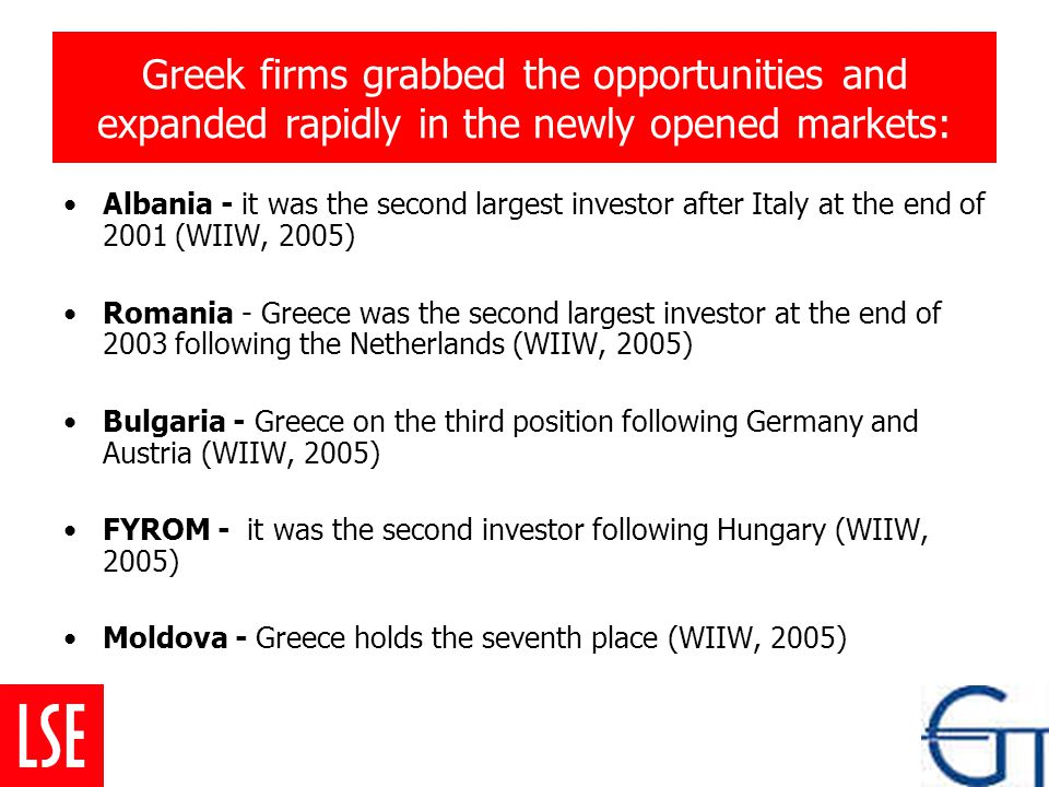 Greek firms grabbed the opportunities and expanded rapidly in the newly opened markets: Albania - it was the second largest investor after Italy at th