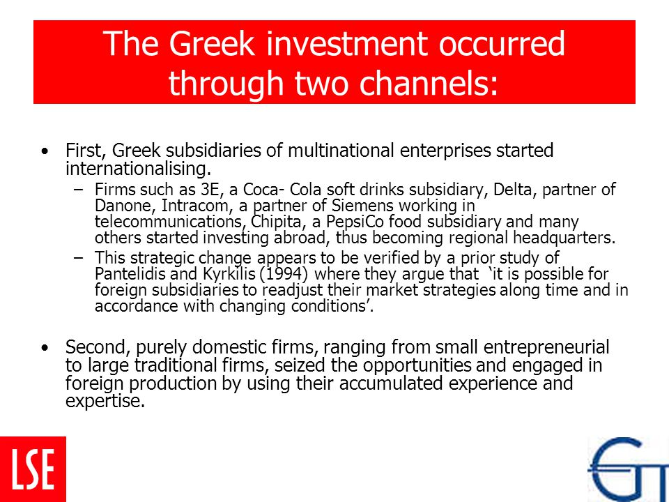 The Greek investment occurred through two channels: First, Greek subsidiaries of multinational enterprises started internationalising.