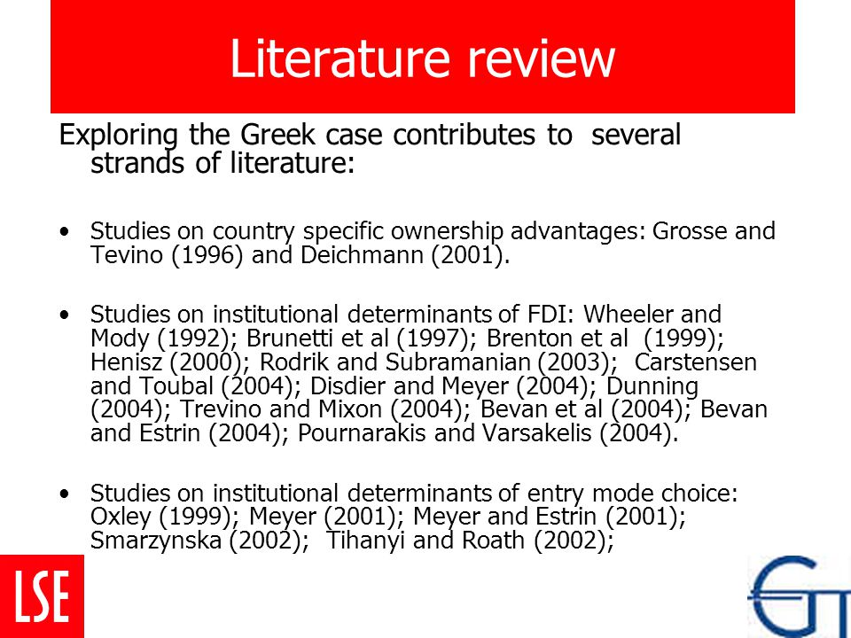 Literature review Exploring the Greek case contributes to several strands of literature: Studies on country specific ownership advantages: Grosse and Tevino (1996) and Deichmann (2001).