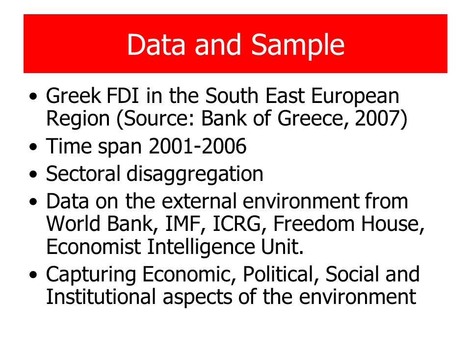 Data and Sample Greek FDI in the South East European Region (Source: Bank of Greece, 2007) Time span 2001-2006 Sectoral disaggregation Data on the ext