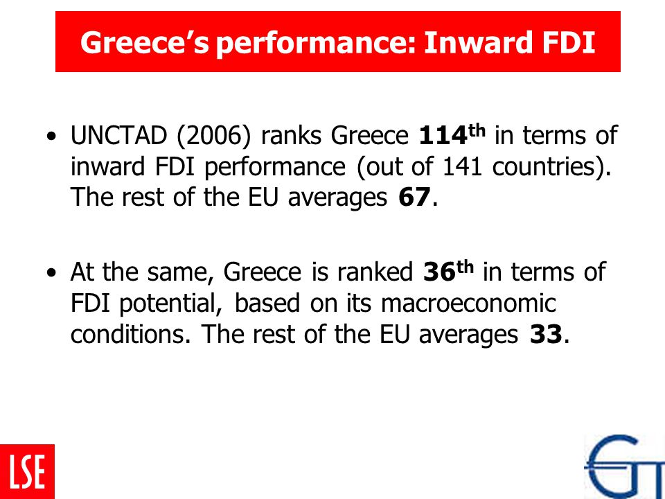 Greece's performance: Inward FDI UNCTAD (2006) ranks Greece 114 th in terms of inward FDI performance (out of 141 countries).