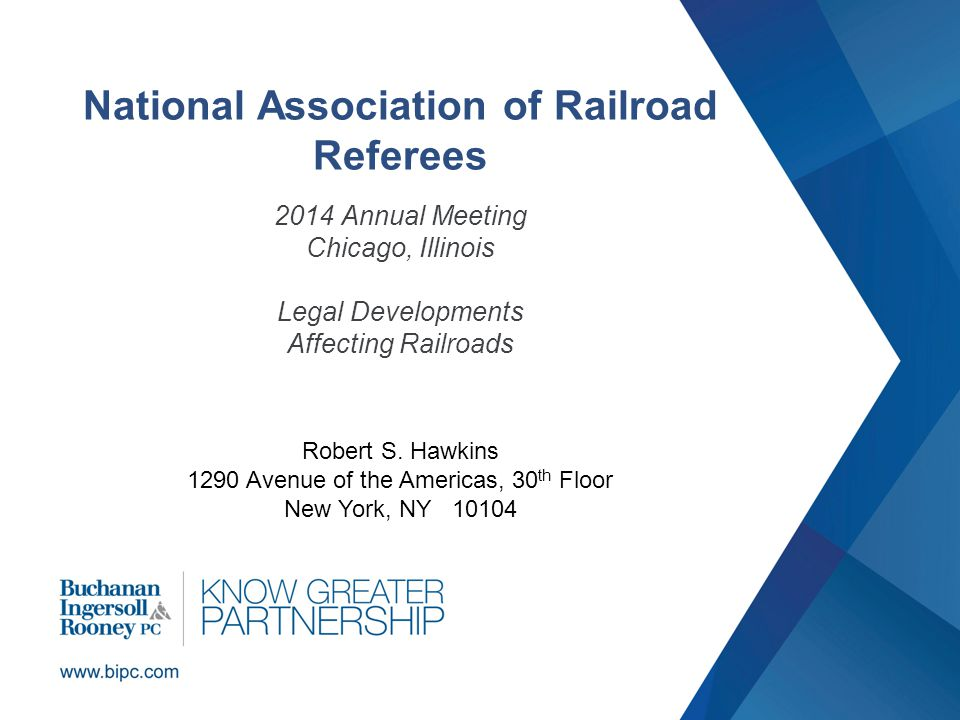 National Association of Railroad Referees 2014 Annual Meeting Chicago, Illinois Legal Developments Affecting Railroads Robert S.
