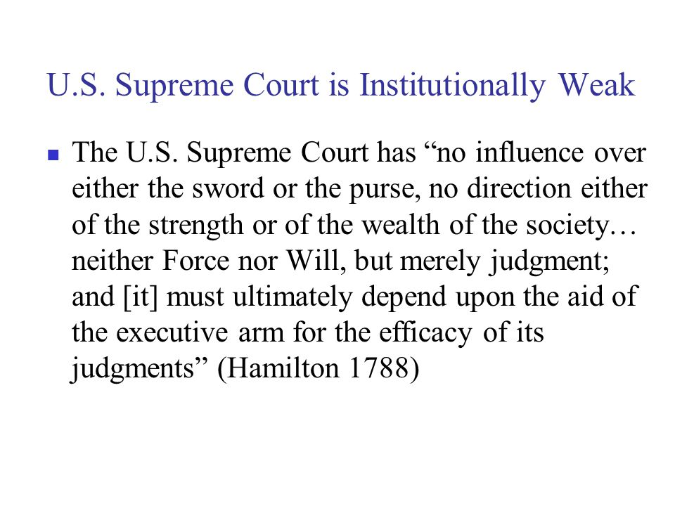 U.S. Supreme Court is Institutionally Weak The U.S.