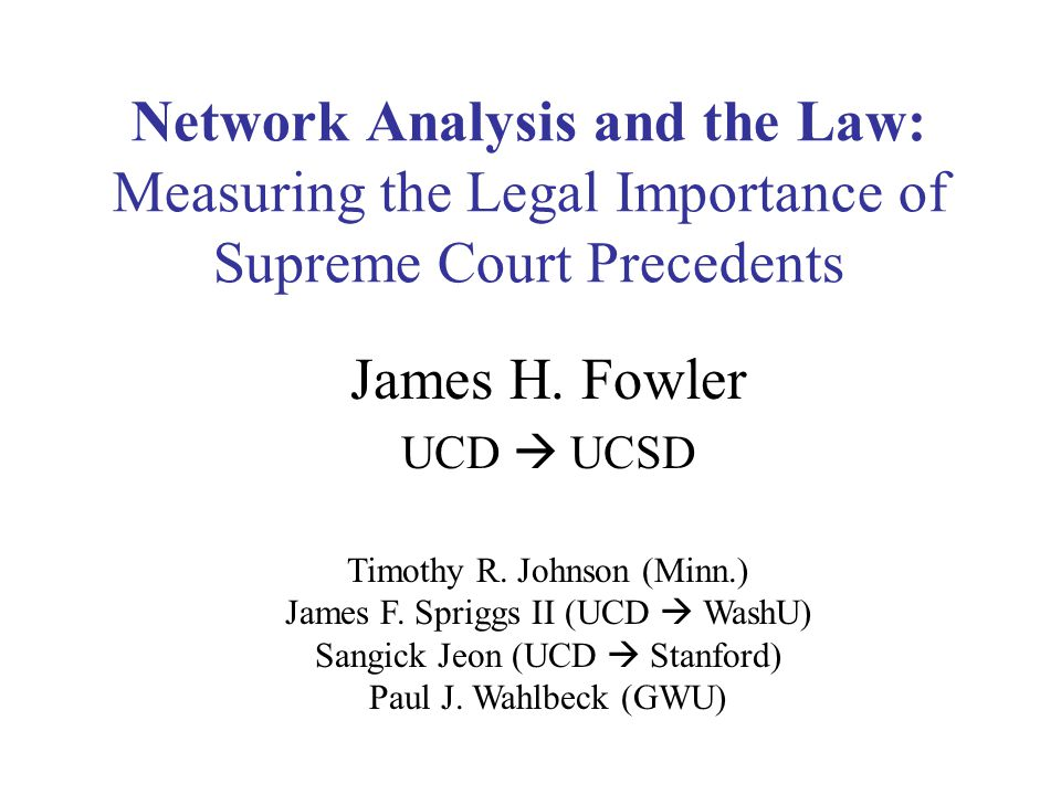 Network Analysis and the Law: Measuring the Legal Importance of Supreme Court Precedents James H.