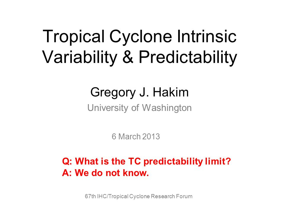 Tropical Cyclone Intrinsic Variability & Predictability Gregory J.