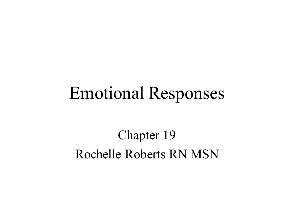 Emotional Responses Chapter 19 Rochelle Roberts RN MSN