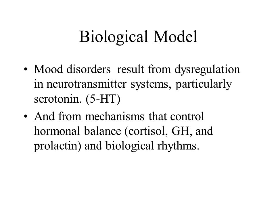 Biological Model Mood disorders result from dysregulation in neurotransmitter systems, particularly serotonin.