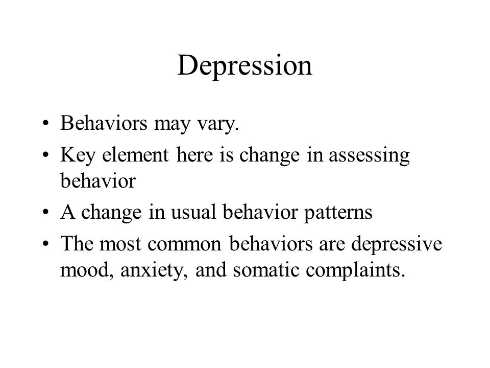 Depression Behaviors may vary.