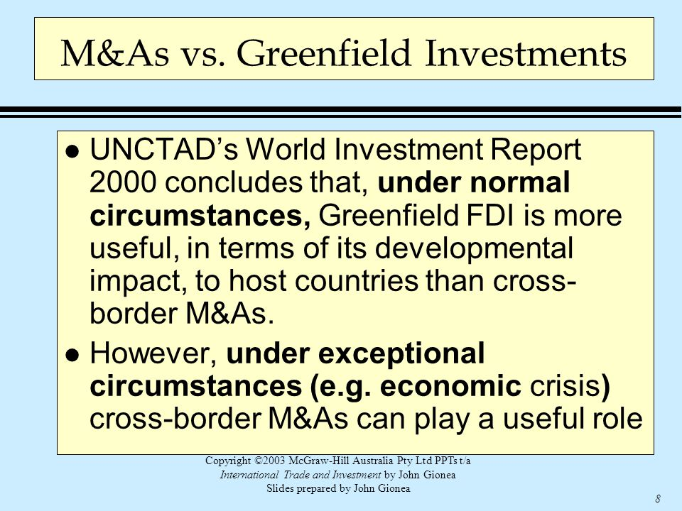 Copyright ©2003 McGraw-Hill Australia Pty Ltd PPTs t/a International Trade and Investment by John Gionea Slides prepared by John Gionea 8 M&As vs. Gre