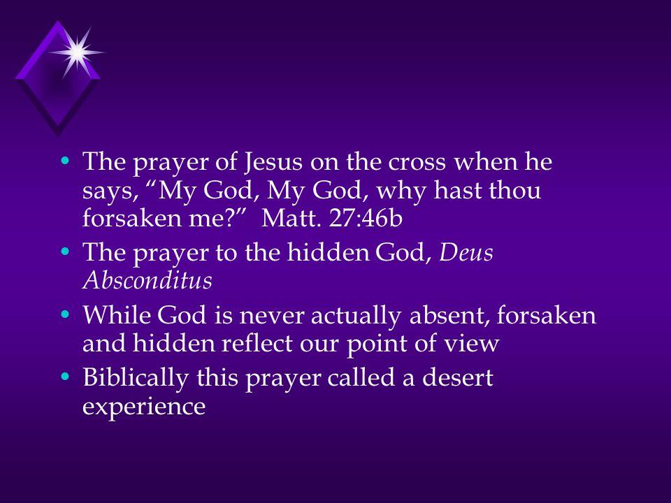 The prayer of Jesus on the cross when he says, My God, My God, why hast thou forsaken me Matt.