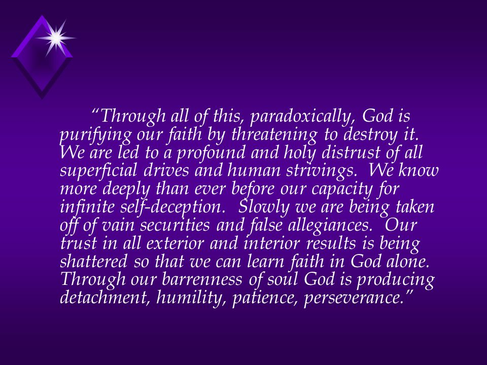 Through all of this, paradoxically, God is purifying our faith by threatening to destroy it.